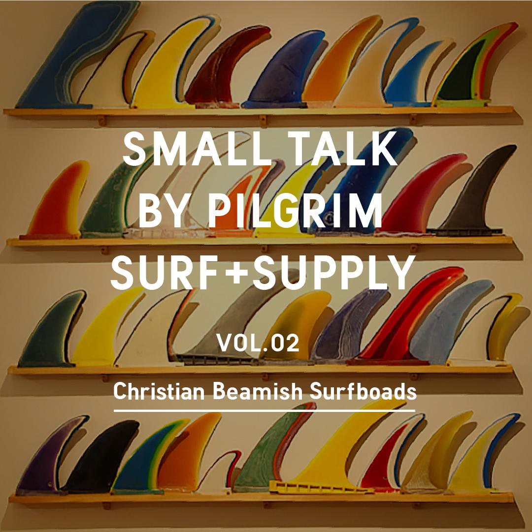 SMALL TALK BY PILGRIM SURF+ SUPPLY VOL.2 Christian Beamish Surfboads